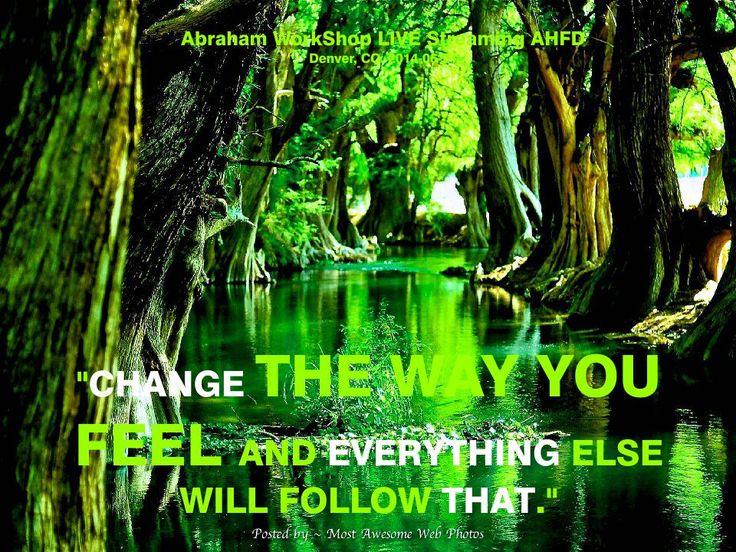 """""""Cambia la manera como te sientes y todo lo demás le seguirá a eso."""""""