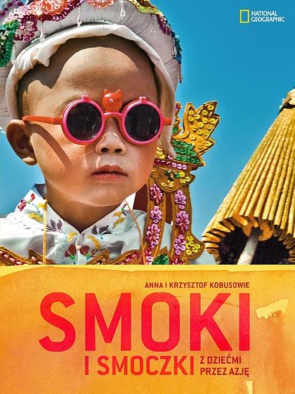 SMOKI i SMOCZKI (Birma, Tajlandia, Kambodża) - National Geographic. Autorzy: Anna i Krzysztof Kobusowie. Więcej: http://travelphoto.pl/portfolio_ksiazki_smoki.htm