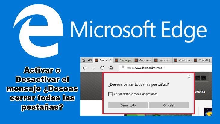 Conoce como activar o desactivar el mensaje de advertencias sobre si deseas cerrar todas las pestañas abiertas en el navegador Microsoft Edge ✅ cuando por erro haces clic en cerrar ventana. #Navegador #MicrosoftEdge #Seguridad #Windows10 downloadsource.es