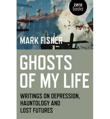 Ghosts of My Life - Mark Fisher