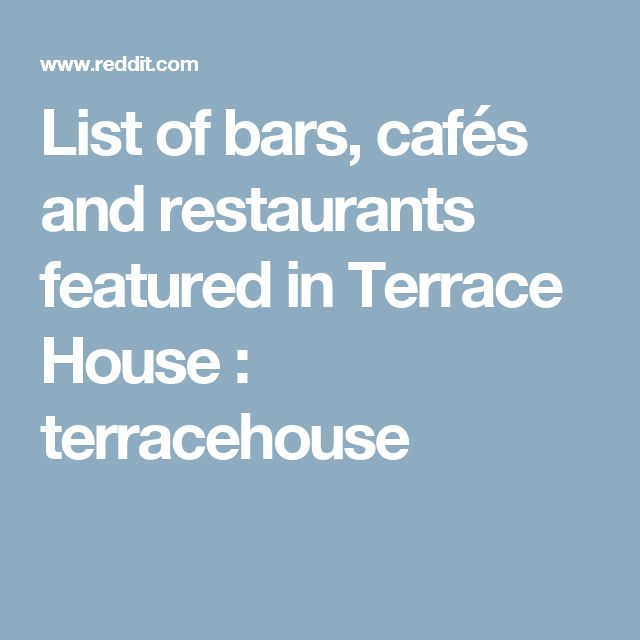 List of bars, cafés and restaurants featured in Terrace House : terracehouse