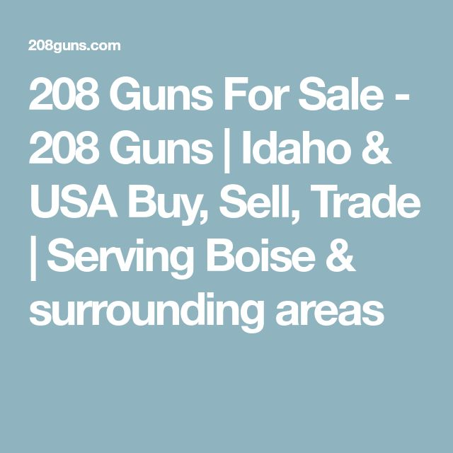 208 Guns For Sale - 208 Guns | Idaho & USA Buy, Sell, Trade | Serving Boise & surrounding areas