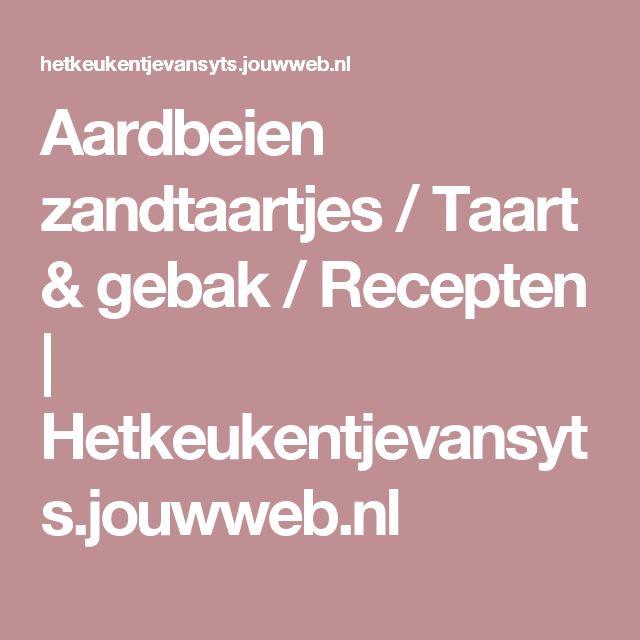 Aardbeien zandtaartjes / Taart & gebak / Recepten | Hetkeukentjevansyts.jouwweb.nl