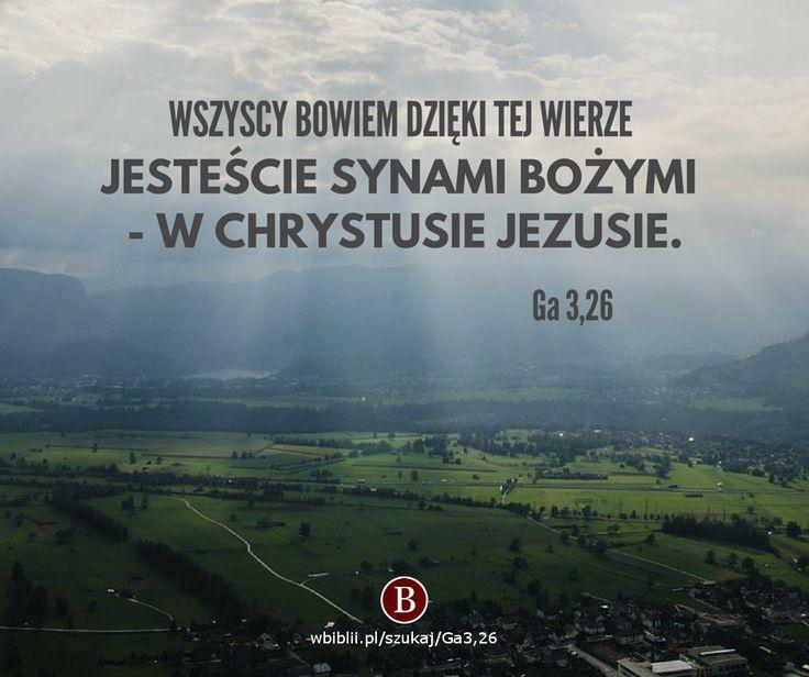 Wszyscy bowiem dzięki tej wierze jesteście synami Bożymi - w Chrystusie Jezusie. https://wbiblii.pl/szukaj/Ga3,26