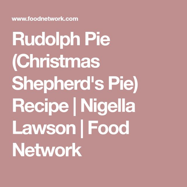 Rudolph Pie (Christmas Shepherd's Pie) Recipe   Nigella Lawson   Food Network
