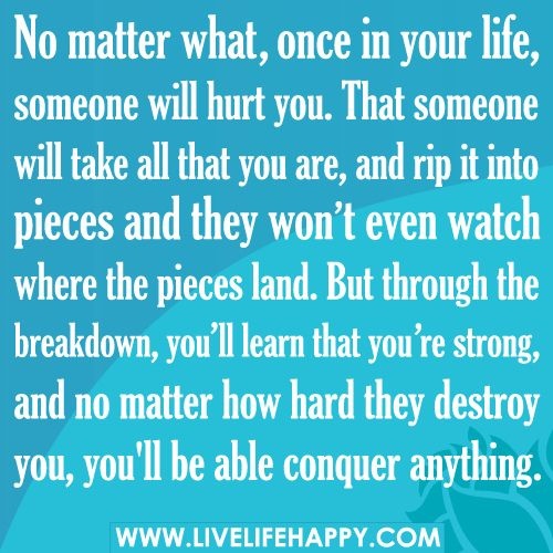 No Matter What, Once In Your Life, Someone Will Hurt You: Life, Stay Strong, Truths, Learning, Living, Inspiration Quotes, Cool Stuff, True Stories, Derby