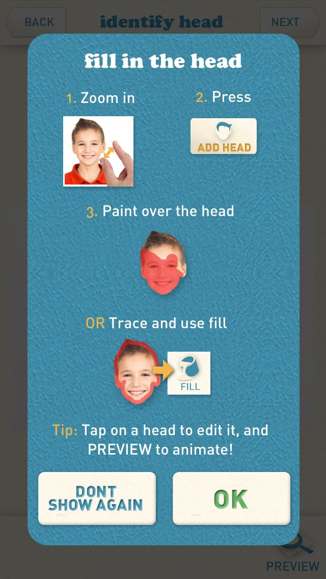 How to create talking photos with the Animate Me App  Identifying a head: Step 1: Zoom In on the area you want to animate Step 2: Press the ADD HEAD button Step 3: Fill in the head by painting over the entire area. OR: Trace around the head, press the FILL button, then tap the head to fill it in.  Press NEXT to proceed to the Position Mouth screen.  Check out the how to videos here: http://www.animatemeapp.com/howto  Download Animate Me here: http://www.animatemeapp.com/get