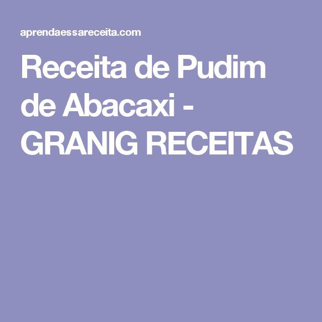 Receita de Pudim de Abacaxi - GRANIG RECEITAS