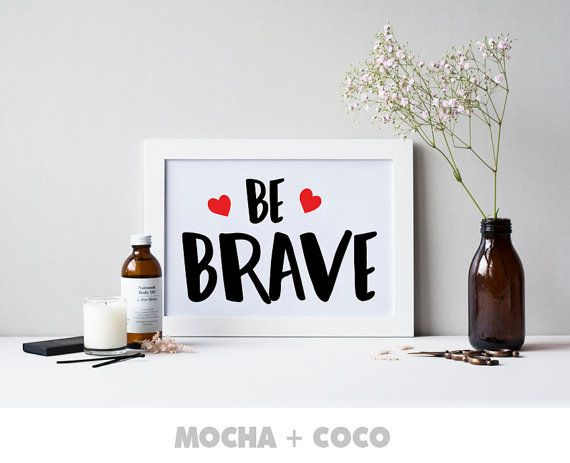 Be Brave Print Poster Motivation Love Kichen by MochaAndCoco