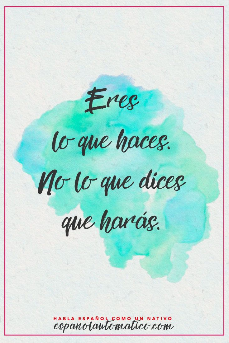 Eres lo que haces, no lo que dices que harás ∕ You are what you do, not what…