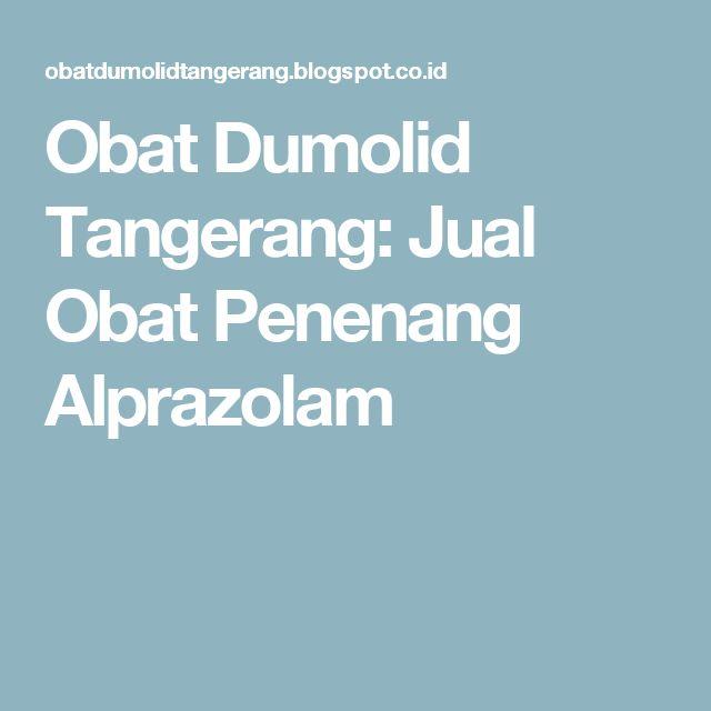 Obat Dumolid Tangerang: Jual Obat Penenang Alprazolam