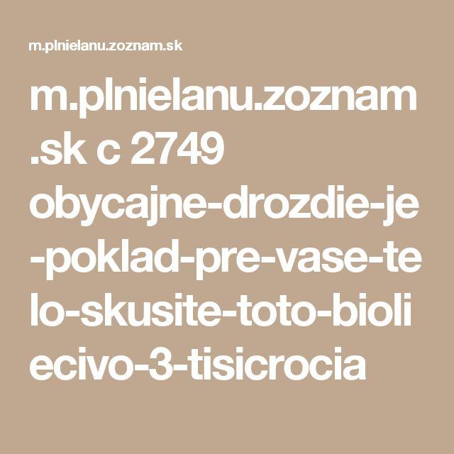 m.plnielanu.zoznam.sk c 2749 obycajne-drozdie-je-poklad-pre-vase-telo-skusite-toto-bioliecivo-3-tisicrocia