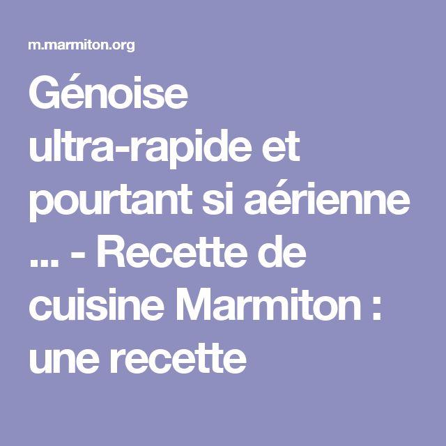 Génoise ultra-rapide et pourtant si aérienne ... - Recette de cuisine Marmiton : une recette