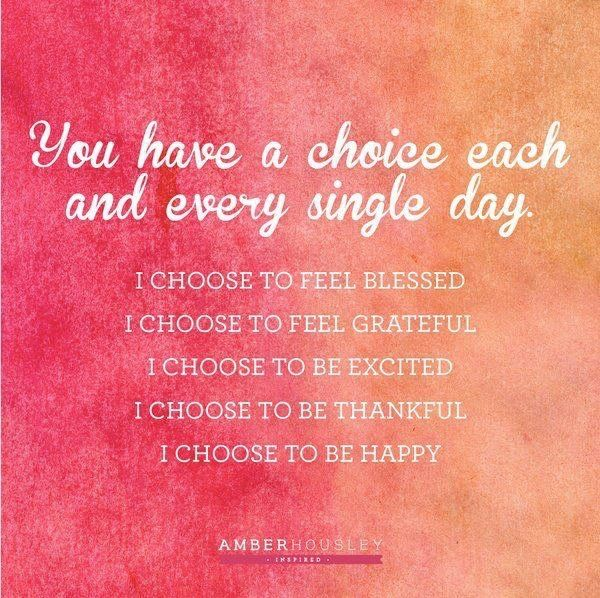 Choice everyday blessed, grateful, excited, happy.
