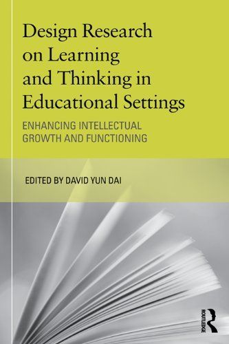 Design Research on Learning and Thinking in Educational Settings: Enhancing Intellectual Growth and Functioning (Educational Psychology Series) by David Yun Dai. $11.02. 312 pages. Publisher: Routledge; 1 edition (September 22, 2011)