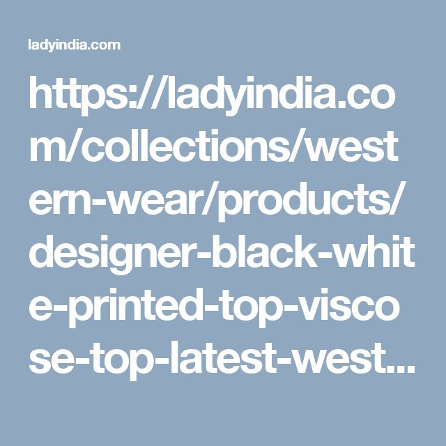 https://ladyindia.com/collections/western-wear/products/designer-black-white-printed-top-viscose-top-latest-western-wear-fashion-trends?variant=32475725837
