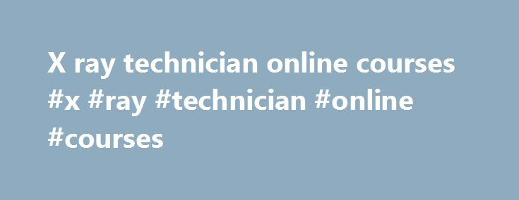 X ray technician online courses #x #ray #technician #online #courses http://malawi.remmont.com/x-ray-technician-online-courses-x-ray-technician-online-courses/  # X-ray Technician Online Courses Canada Becoming A Veterinarian CVMA | Welcome Optional courses offered by veterinary colleges relating to government work. veterinary technician programs at colleges and universities across Canada. X-ray, surgery suite, pharmacy, examination and treatment rooms, Fetch This Document Pre-Medical…