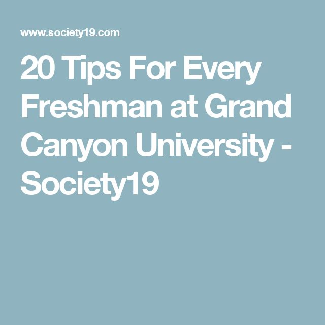 20 Tips For Every Freshman at Grand Canyon University - Society19