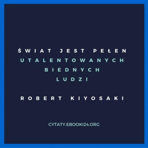 Robert Kiyosaki cytat o talencie i biedzie