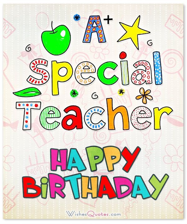 Happy Birthday! To the best teacher in the world!