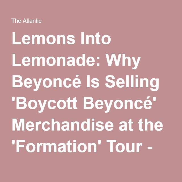 Lemons Into Lemonade: Why Beyoncé Is Selling 'Boycott Beyoncé' Merchandise at the 'Formation' Tour - The Atlantic