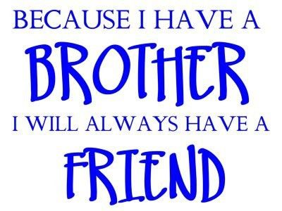 Funny Quotes About Brotherly Love : love my brother?Best Friends, I Love My Brother Quotes, Baby Brother ...