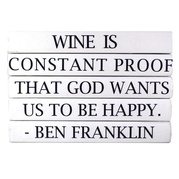 """Quotations Series """"Wine is Constant Proof that God Wants Us to be Happy"""" 5Volume Stack This stack of 5books has a popular Ben Franklinquote on the spine to a"""