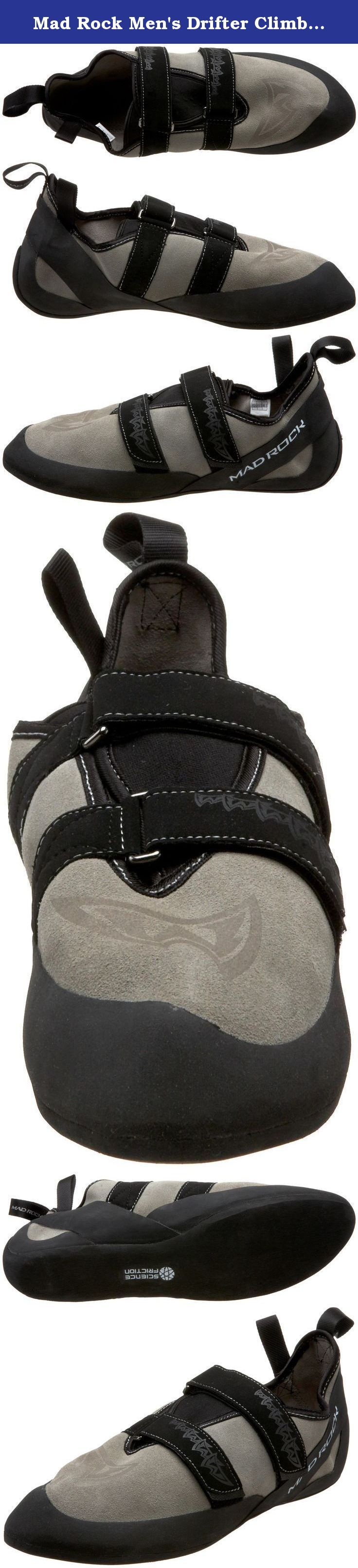 Mad Rock Men's Drifter Climbing Shoe,Grey ,9 D US. Don't let this shoe's looks fool you. Having climbed grades up to V15, the Drifter proves an astonishingly great value. By steering clear of some of Mad Rock's more technical features, this wallet friendly classic puts competition on it's wake.