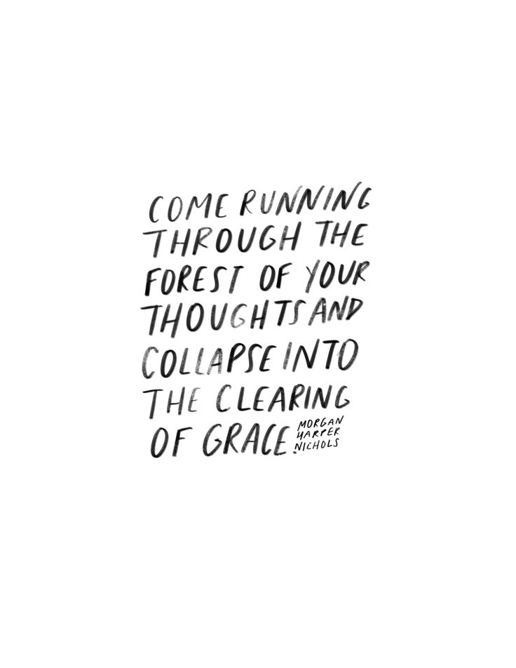 Come running through the forest of your thoughts and collapse into the clearing of grace - Morgan Harper Nichols.jpg