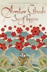 """Sea of Poppies. First volume from the Ibis trilogy, by the talented writer of """"The Glass Palace"""", Amitav Ghosh."""