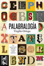"""""""Palabralogía: la vida secreta de las palabras"""", Virgilio Ortega"""