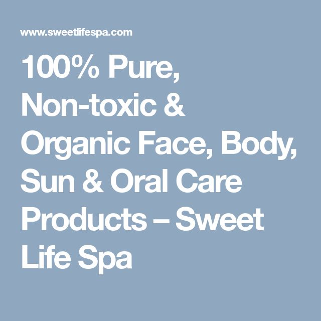 100% Pure, Non-toxic & Organic Face, Body, Sun & Oral Care Products                     – Sweet Life Spa