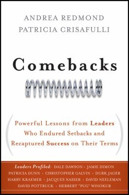 Comebacks : Powerful Lessons from Leaders Who Endured Setbacks and Recaptured Success on Their Terms by Andrea Redmond & Patricia B. Crisafulli. http://libcat.bentley.edu/record=b1293721~S0