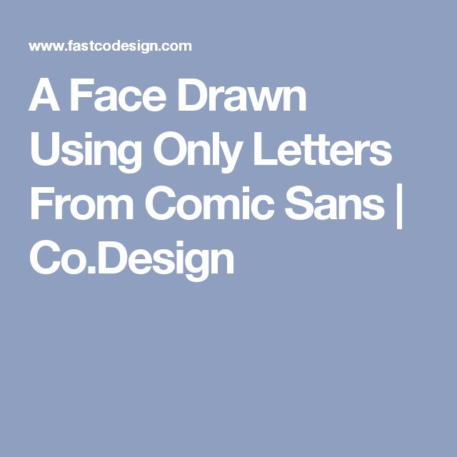 A Face Drawn Using Only Letters From Comic Sans | Co.Design
