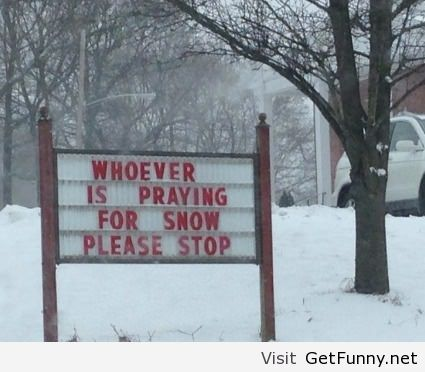 Funny Memes About Snow in spring   Please stop praying for snow – funny snow quotes february 2014