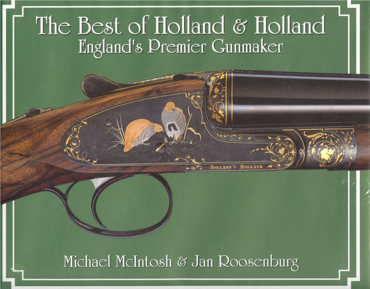 "The Best of Holland & Holland by Michael McIntosh & Jan Roosenburg | Quiller Publishing. Holland & Holland has had a long history of not only building London's ""best"" guns, but also providing superior guns, the ultimate gun in finish, engraving and embellishment. The authors of this book describe and identify the finest products ever produced by Holland & Holland and in addition provide us with a concise history of England's Premier Gunmaker. #gun #maker #engraving #embellishment"