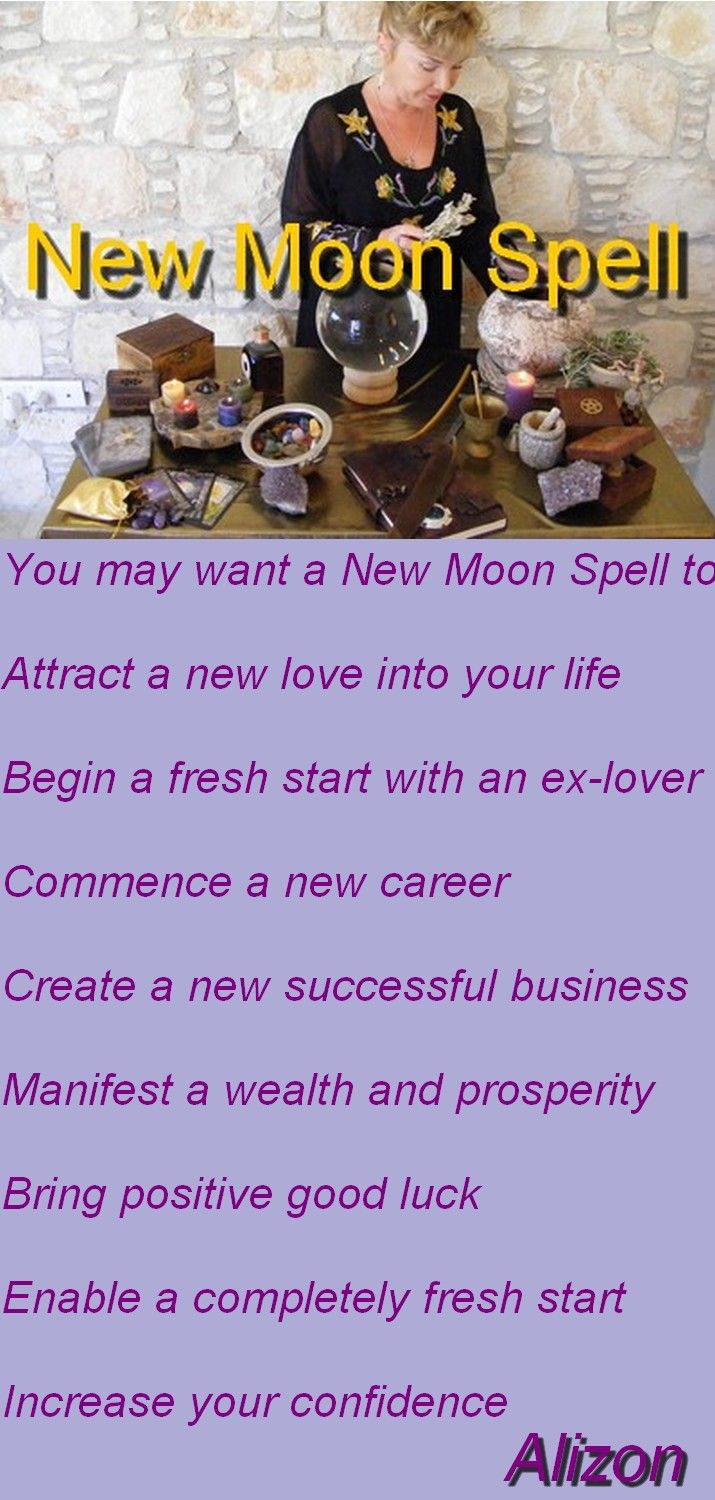 CLICK FOR SPELL CASTING http://www.alizons-psychic-secrets.com/new-moon-spell.html New Moon Spells that work with the Law of Attraction are known to bring amazing results. Casting Spells on the New Moon can have amazing results and allow fresh starts, new beginnings and new opportunities. Discover how New Moon Spell can change your bad luck to good luck and bring you health, wealth & happiness. Wicca White Magic Spells cast on the New Moon by a real Witch can change your destiny.