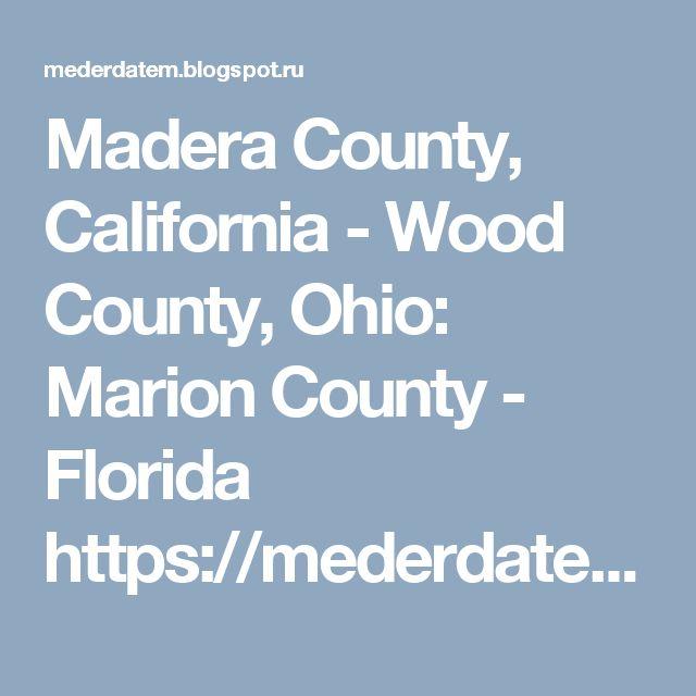 Madera County, California - Wood County, Ohio: Marion County - Florida https://mederdatem.blogspot.ru/2017/08/marion-county-florida.html