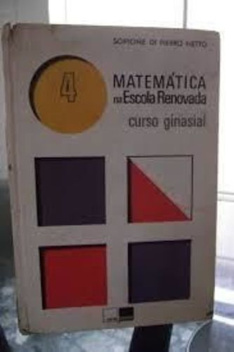 matemática na escola renovada curso ginasial 4 //      Autor: Scipione di Pierro Netto     Ano: 1972     Editora: Saraiva -- capa dura