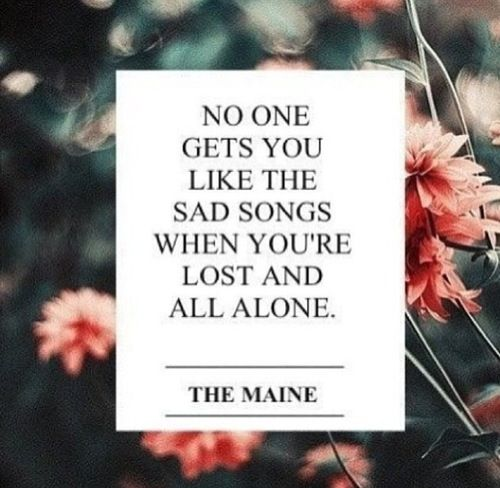 All Alone Sad Quotes: No One Gets You Like The Sad Songs When You're Lost And