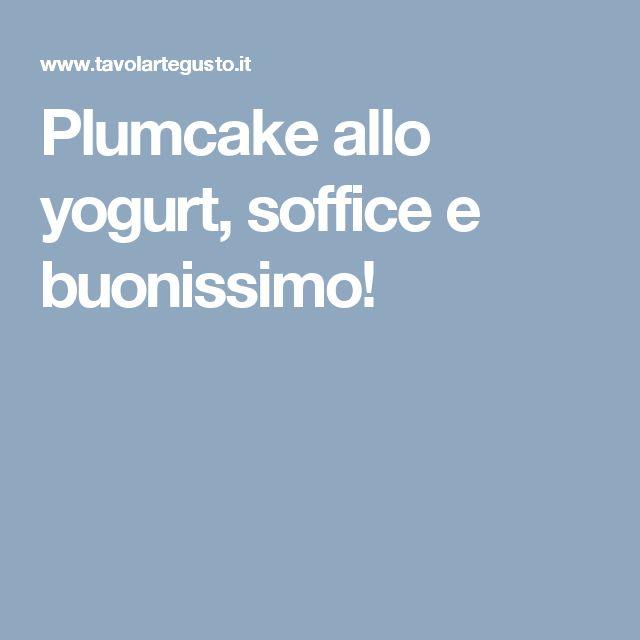 Plumcake allo yogurt, soffice e buonissimo!