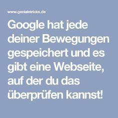 Google hat jede deiner Bewegungen gespeichert und es gibt eine Webseite, auf der du das überprüfen kannst! – Andreas Kochanski