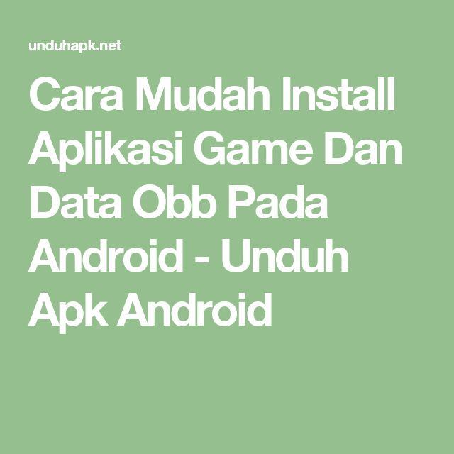 Cara Mudah Install Aplikasi Game Dan Data Obb Pada Android - Unduh Apk Android