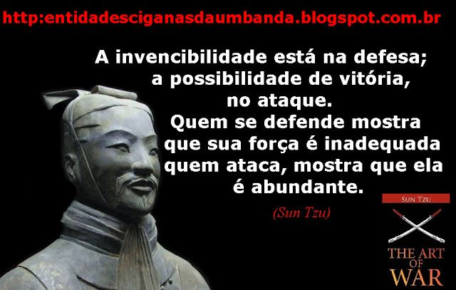 "Quote from Sun Tzu ""The Art of War"" / Frase de Sun Tzu, autor d'A Arte da Guerra (visite/visit http://www.suntzulives.com): ""A invencibilidade está na defesa, a possibilidade de vitória, no ataque. Quem se defende mostra que sua força é inadequada; quem ataca mostra que ela é abundante"""
