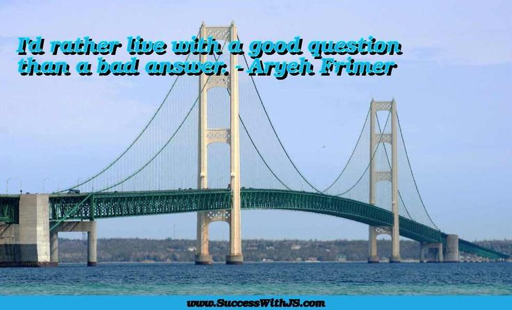 I'd rather live with a good question than a bad answer. - Aryeh Frimer #quote #success #SuccessWithJS