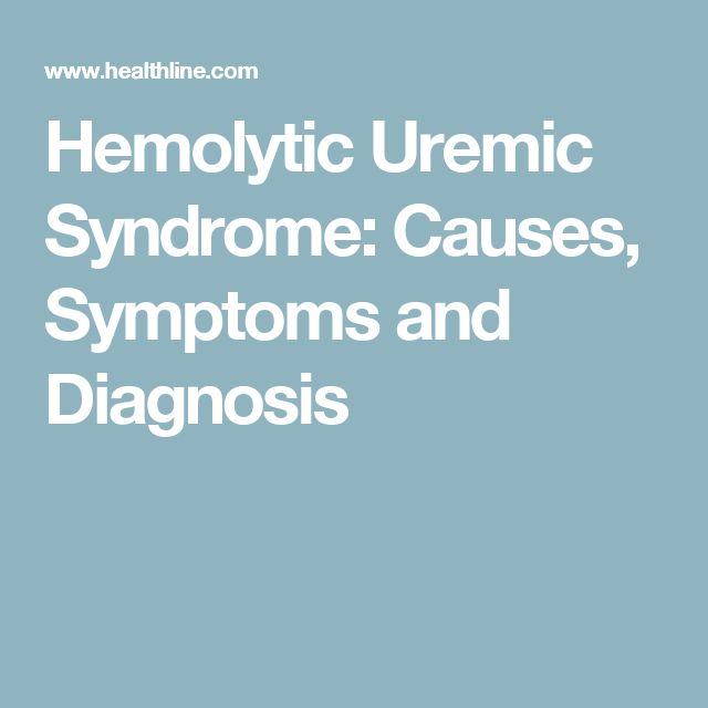 Hemolytic Uremic Syndrome: Causes, Symptoms and Diagnosis