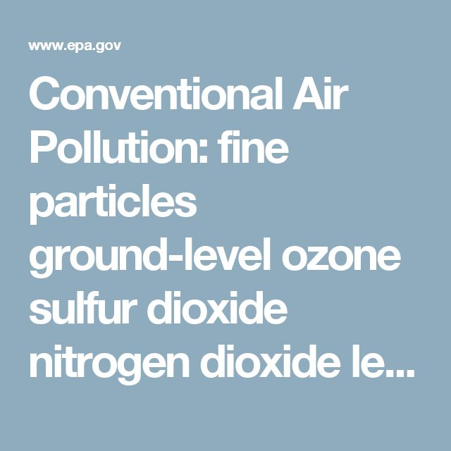 Conventional Air Pollution:  fine particles ground-level ozone sulfur dioxide nitrogen dioxide lead carbon monoxide