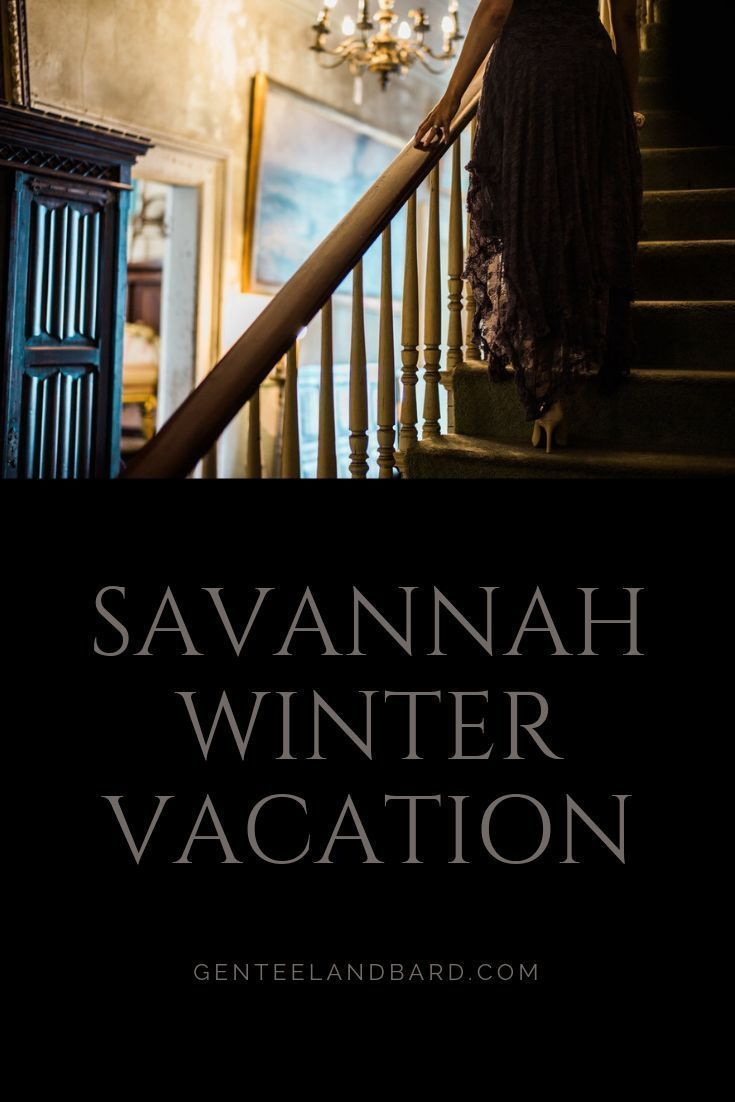 A Savannah Winter Vacation Guide Genteel Bard Vacation Guide Winter Vacation Savannah Chat