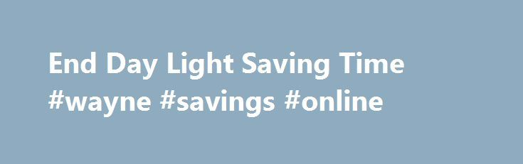 "End Day Light Saving Time #wayne #savings #online http://uganda.nef2.com/end-day-light-saving-time-wayne-savings-online/  # End Day Light SavingTime How you can help stop this madness of changing the time twice a year. Sign this petition To The Obama Administration to Stop ""Spring Forward, Fall Back. Pick a Time, and Stick with It! Write your congress person about this. A simple letter or email from enough people will get their attention. Just tell them you want to STOP moving the time twice…"