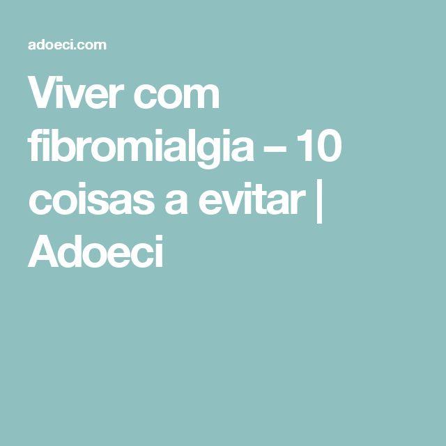 Viver com fibromialgia – 10 coisas a evitar | Adoeci